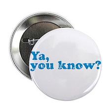 "Ya, You Know? 2.25"" Button"