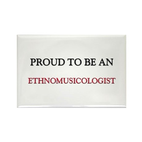 Proud To Be A ETHNOMUSICOLOGIST Rectangle Magnet