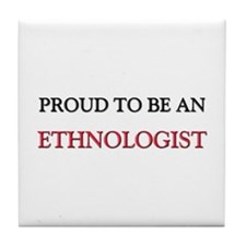 Proud To Be A ETHNOLOGIST Tile Coaster