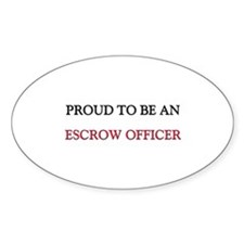 Proud To Be A ESCROW OFFICER Oval Sticker