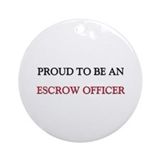 Proud To Be A ESCROW OFFICER Ornament (Round)