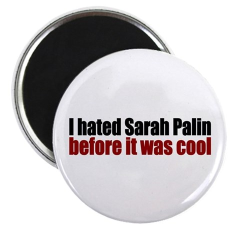 Hated Palin Before it was Cool Magnet