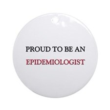 Proud To Be A EPIDEMIOLOGIST Ornament (Round)