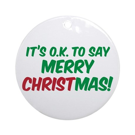 O.K. TO SAY MERRY CHRISTMAS! Ornament (Round)