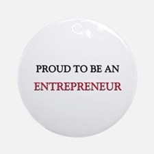 Proud To Be A ENTREPRENEUR Ornament (Round)
