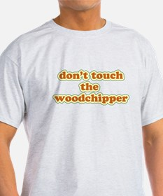 Don't Touch The Woodchipper T-Shirt