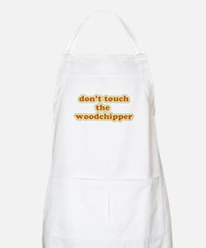 Don't Touch The Woodchipper BBQ Apron