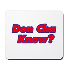 Don Cha Know? Mousepad