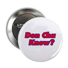 """Don Cha Know? 2.25"""" Button"""
