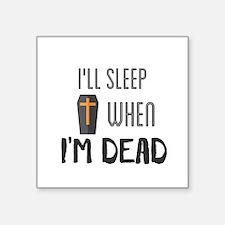 I'll sleep when I'm dead Sticker