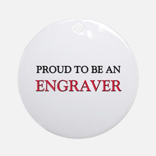 Proud To Be A ENGRAVER Ornament (Round)