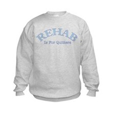 Rehab is for quiters Sweatshirt