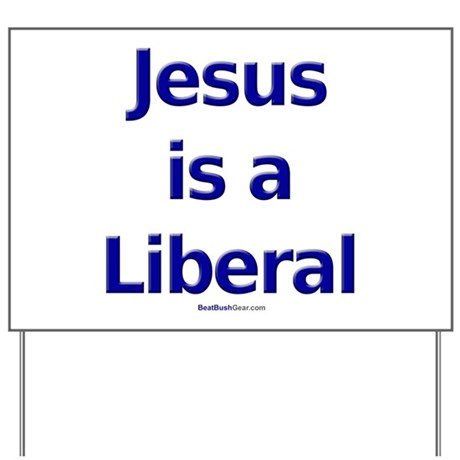 """""""Jesus is a Liberal"""" Yard Sign"""