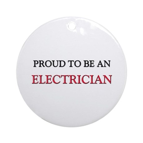 Proud To Be A ELECTRICIAN Ornament (Round)