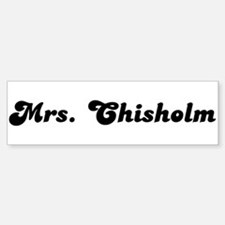 Mrs. Chisholm Bumper Bumper Bumper Sticker