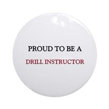 Proud to be a Drill Instructor Ornament (Round)