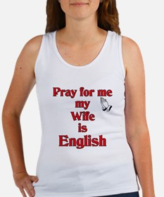 Pray for me my Wife is English Women's Tank Top