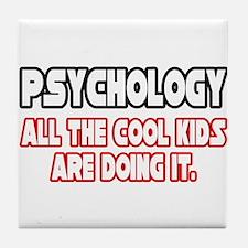 """""""Psychology...Cool Kids"""" Tile Coaster"""