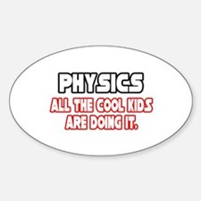 """""""Physics...Cool Kids"""" Oval Decal"""