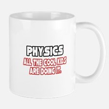 """Physics...Cool Kids"" Mug"