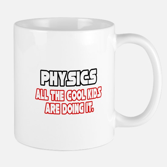 """Physics...Cool Kids"" Mug"