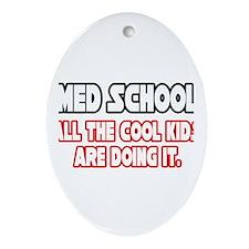 """Med School...Cool Kids"" Oval Ornament"