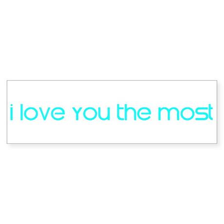 I love you the MOST Bumper Sticker
