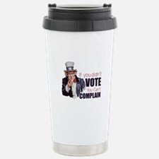 If you didn't vote, you can't complain Travel Mug