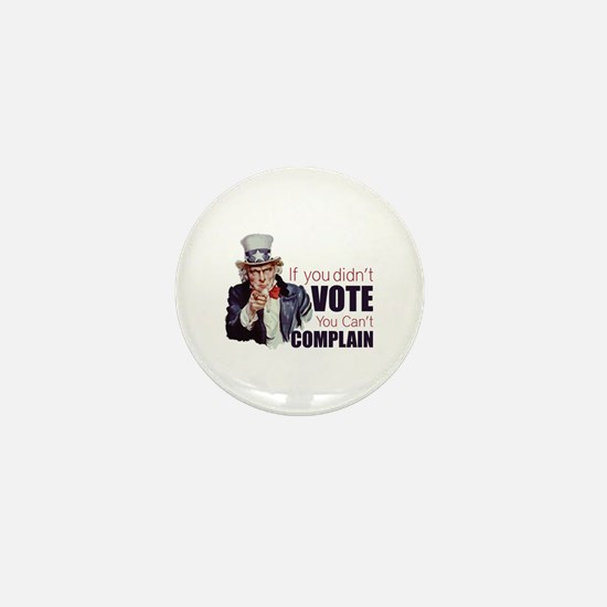 If you didn't vote, you can't complain Mini Button