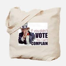 If you didn't vote, you can't complain Tote Bag