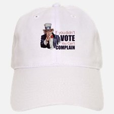 If you didn't vote, you can't complain Baseball Baseball Cap