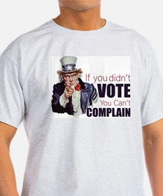 If you didn't vote, you can't complain T-Shirt
