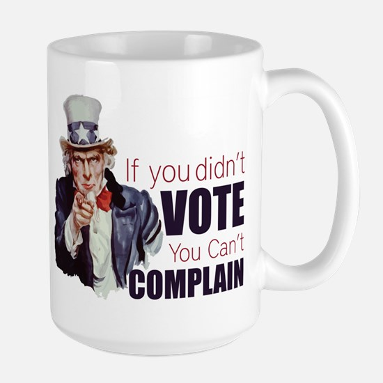 If you didn't vote, you can't complain Large Mug