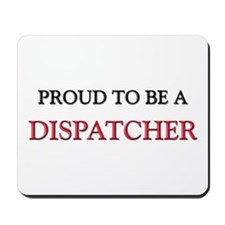 Proud to be a Dispatcher Mousepad