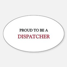 Proud to be a Dispatcher Oval Decal