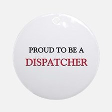 Proud to be a Dispatcher Ornament (Round)