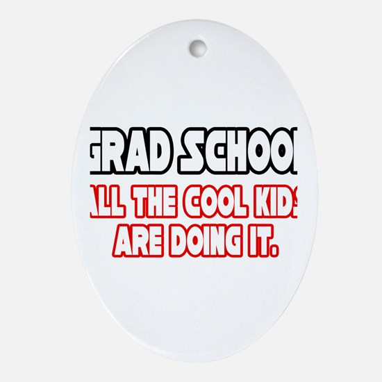 """Grad School...Cool Kids"" Oval Ornament"