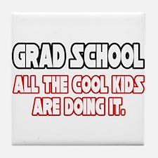 """Grad School...Cool Kids"" Tile Coaster"