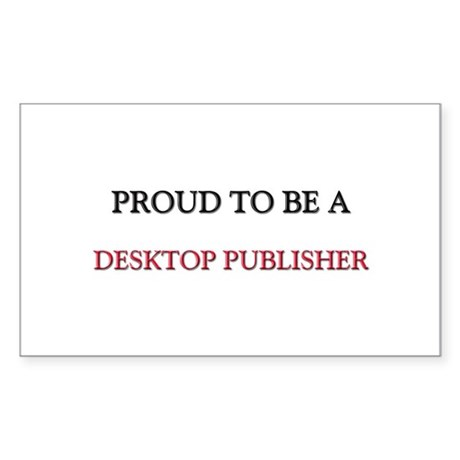 Proud to be a Desktop Publisher Sticker (Rectangle