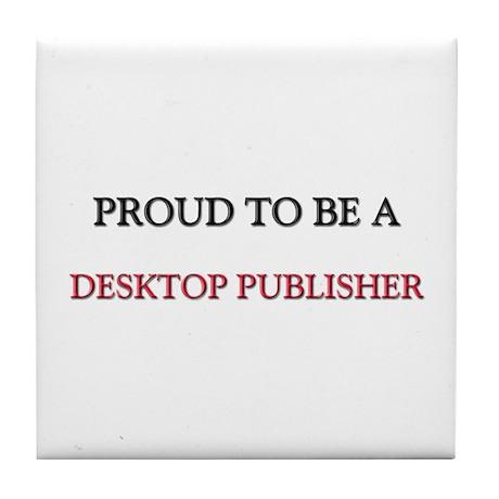 Proud to be a Desktop Publisher Tile Coaster