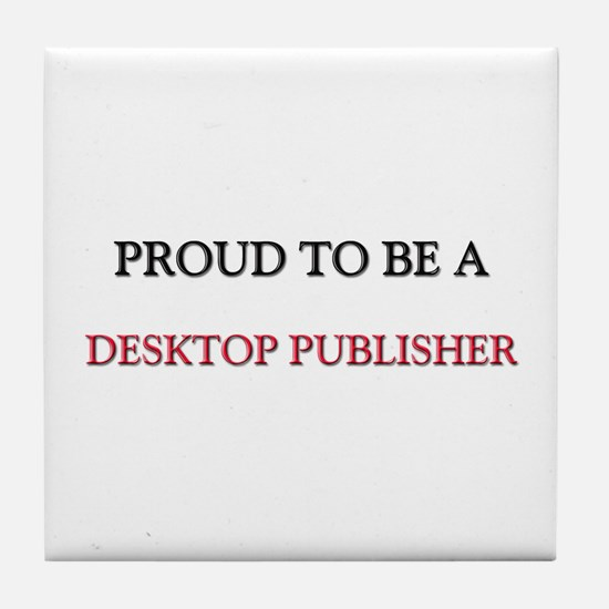 Proud to be a Desktop Publisher Tile Coaster