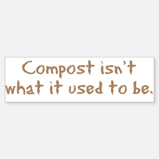 Compost Used To Be Bumper Bumper Stickers