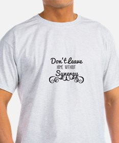 Don't Leave Home Without Synergy. T-Shirt