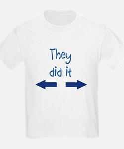 They did it T-Shirt