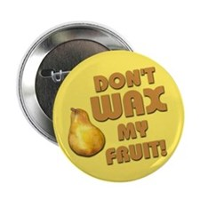 "Don't Wax My Fruit 2.25"" Button"