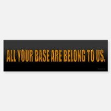 All Your Base Bumper Bumper Bumper Sticker