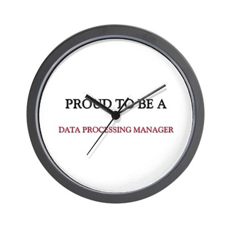 Proud to be a Data Processing Manager Wall Clock