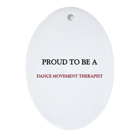Proud to be a Dance Movement Therapist Ornament (O