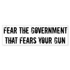 Fear the government that fears your guns Bumper Bumper Sticker