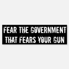 Fear the government that fears your guns Bumper Bumper Sticker